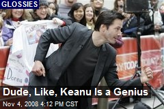 Dude, Like, Keanu Is a Genius