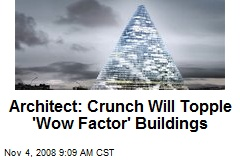 Architect: Crunch Will Topple 'Wow Factor' Buildings