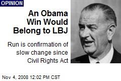 An Obama Win Would Belong to LBJ