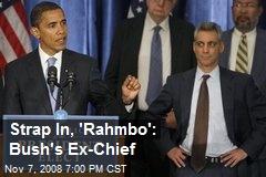Strap In, 'Rahmbo': Bush's Ex-Chief
