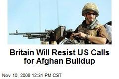 Britain Will Resist US Calls for Afghan Buildup