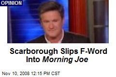 Scarborough Slips F-Word Into Morning Joe
