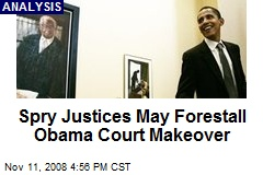 Spry Justices May Forestall Obama Court Makeover
