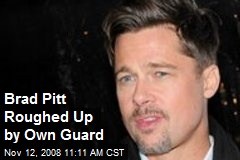 Brad Pitt Roughed Up by Own Guard