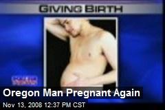Oregon Man Pregnant Again