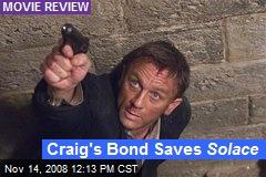 Craig's Bond Saves Solace