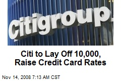 Citi to Lay Off 10,000, Raise Credit Card Rates