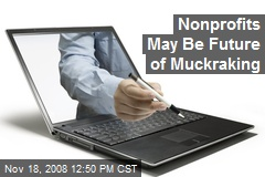 Nonprofits May Be Future of Muckraking