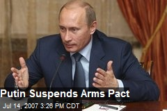 Putin Suspends Arms Pact