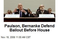 Paulson, Bernanke Defend Bailout Before House