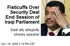 Fisticuffs Over Security Deal End Session of Iraqi Parliament