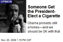 Someone Get the President- Elect a Cigarette