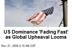 US Dominance 'Fading Fast' as Global Upheaval Looms