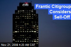 Frantic Citigroup Considers Sell-Off