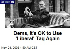 Dems, It's OK to Use 'Liberal' Tag Again