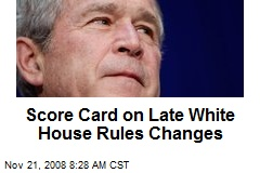 Score Card on Late White House Rules Changes