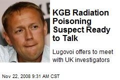 KGB Radiation Poisoning Suspect Ready to Talk