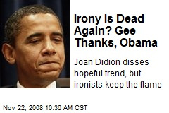 Irony Is Dead Again? Gee Thanks, Obama