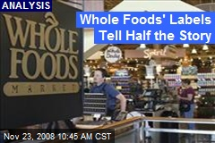 Whole Foods' Labels Tell Half the Story
