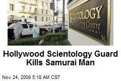 Hollywood Scientology Guard Kills Samurai Man