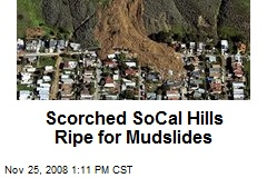 Scorched SoCal Hills Ripe for Mudslides