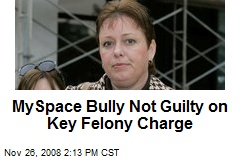 MySpace Bully Not Guilty on Key Felony Charge