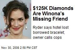$125K Diamonds Are Winona's Missing Friend