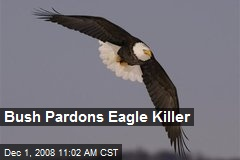 Bush Pardons Eagle Killer