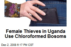 Female Thieves in Uganda Use Chloroformed Bosoms