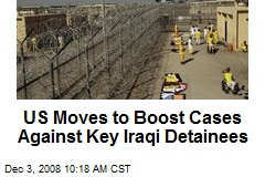US Moves to Boost Cases Against Key Iraqi Detainees