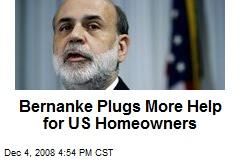Bernanke Plugs More Help for US Homeowners