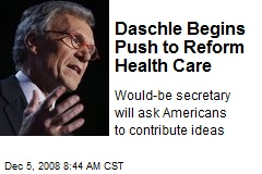 Daschle Begins Push to Reform Health Care