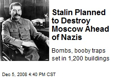 Stalin Planned to Destroy Moscow Ahead of Nazis