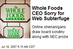 Whole Foods CEO Sorry for Web Subterfuge