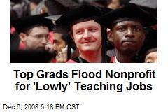 Top Grads Flood Nonprofit for 'Lowly' Teaching Jobs