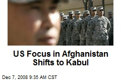 US Focus in Afghanistan Shifts to Kabul