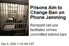 Prisons Aim to Change Ban on Phone Jamming