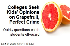 Colleges Seek Kids' Opinions on Grapefruit, Perfect Crime