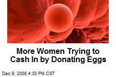 More Women Trying to Cash In by Donating Eggs