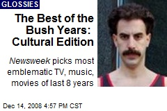 The Best of the Bush Years: Cultural Edition