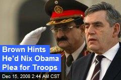 Brown Hints He'd Nix Obama Plea for Troops