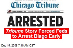Tribune Story Forced Feds to Arrest Blago Early