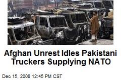 Afghan Unrest Idles Pakistani Truckers Supplying NATO