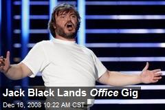 Jack Black Lands Office Gig