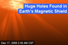 Huge Holes Found in Earth's Magnetic Shield