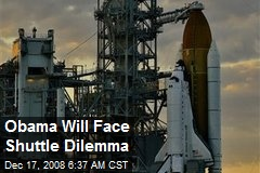 Obama Will Face Shuttle Dilemma