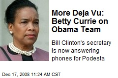 More Deja Vu: Betty Currie on Obama Team