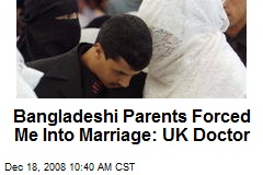 Bangladeshi Parents Forced Me Into Marriage: UK Doctor