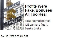 Profits Were Fake, Bonuses All Too Real