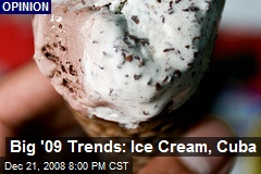 Big '09 Trends: Ice Cream, Cuba